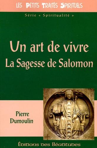 Pierre Dumoulin - Un art de vivre - La Sagesse de Salomon.