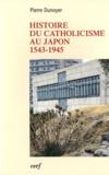Pierre Dunoyer - Histoire du catholicisme au Japon (1543-1945).