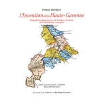 Pierre Dupont - L'invention de la Haute-Garonne - Géographie administrative de la Haute-Garonne de la Révolution à nos jours.