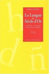 Pierre Dupont - La langue du Siècle d'Or - Syntaxe et lexique de l'espagnol classique.