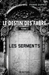 Pierre Duprat - Le destin des Fabre - Tome 2 - Les Serments.