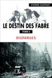 Pierre Duprat - Le destin des Fabre - Tome 3 - Disparues.