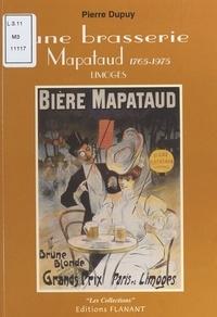 Pierre Dupuy - Une brasserie Mapataud (1765-1975), Limoges.
