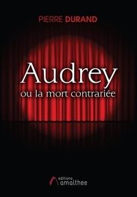 Pierre Durand - Audrey ou la mort contrariée.