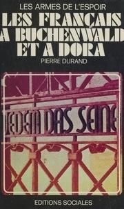 Pierre Durand et Marcel Paul - Les Français à Buchenwald et à Dora : les armes de l'espoir.