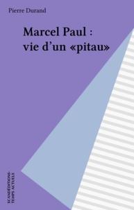 """Pierre Durand - Marcel Paul - Vie d'un """"pitau""""."""