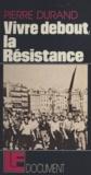 Pierre Durand et Max-Pol Fouchet - Vivre debout, la Résistance.