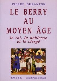 Pierre Duranton - Le Berry au Moyen Age - Le roi, la noblesse et le clergé.