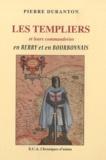 Pierre Duranton - Les Templiers et leurs commanderies en Bery et en Bourbonnais.