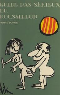 Pierre Duroc et Felip Vila - Guide pas sérieux du Roussillon.