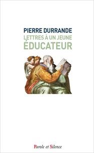 Pierre Durrande - Lettres à un jeune éducateur.