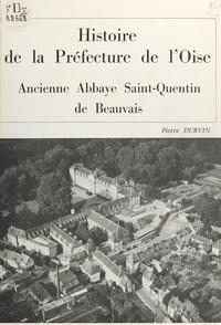 Pierre Durvin et Louis Lalanne - Histoire de la préfecture de l'Oise - Ancienne abbaye Saint-Quentin de Beauvais.