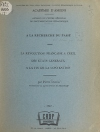 Pierre Durvin - La Révolution française à Creil, des États généraux à la fin de la Convention.