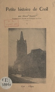 Pierre Durvin - Petite histoire de Creil - D'après les monuments, les archives, les fouilles et les découvertes archéologiques.