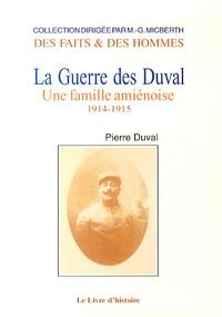 Pierre Duval - La Guerre des Duval - Une famille amiénoise Tome 1, 1914-1915.