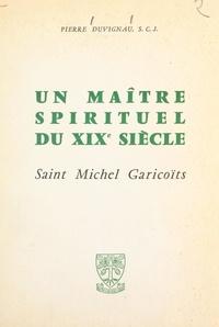 Pierre Duvignau - Un maître spirituel du XIXe siècle : Saint Michel Garicoïts.