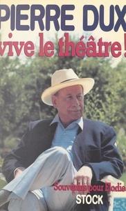 Pierre Dux - Vive le théâtre ! - Souvenirs pour Élodie.