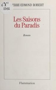 Pierre-Edmond Robert - Les saisons du paradis.