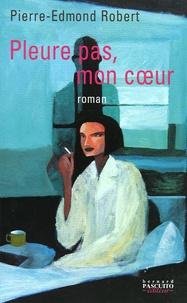 Pierre-Edmond Robert - Pleure pas, mon coeur.