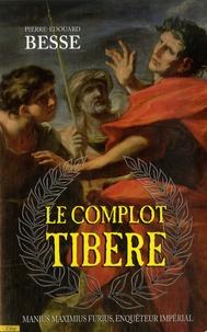Pierre-Edouard Besse - Le complot Tibère - Manius Maximius Furius, enquêteur impérial.