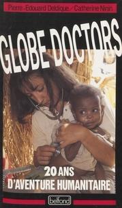 Pierre-Edouard Deldique et Catherine Ninin - Globe doctors - 20 ans d'aventure humanitaire.
