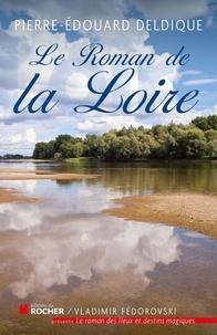 Pierre-Edouard Deldique - Le roman de la Loire.