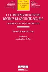 Pierre-Edouard du Cray - La compensation entre régimes de sécurité sociale - L'exemple de la branche vieillesse.