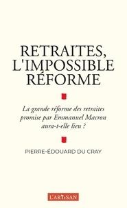 Pierre-Edouard du Cray - Retraites, l'impossible réforme.