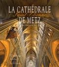 Pierre-Edouard Wagner et Gérard Coing - La cathédrale Saint-Etienne de Metz - Des origines à nos jours.