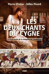 Pierre Efratas et Gilles Pivard - Les deux chants du cygne - Le livre secret de la conquête normande de l'Angleterre.