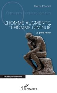 Pierre Egloff - L'homme augmenté, l'homme diminué - Le grand retour.