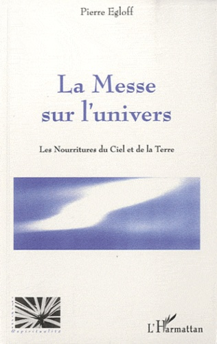 Pierre Egloff - La Messe sur l'univers - Les Nourritures du Ciel et de la Terre.