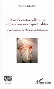 Pierre Egloff - Pour des interpellations entre sciences et spiritualités - Aux frontières de l'homme et de l'univers.
