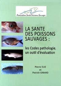 Pierre Elie et Patrick Girard - L'état de santé des poissons sauvages : les codes pathologie, un outil d'évaluation.