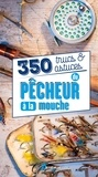 Pierre-Emmanuel Aubry et Matthieu Cosson - 350 trucs & astuces du pêcheur à la mouche.