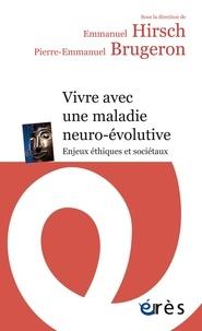 Pierre-Emmanuel Brugeron et Emmanuel Hirsch - Vivre avec une maladie neuro-évolutive - Enjeux éthiques et sociétaux.