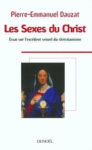 Pierre-Emmanuel Dauzat - Les Sexes du Christ - Essai sur l'excédent sexuel du christianisme.