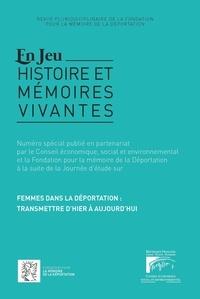 Pierre-Emmanuel Dufayel et Benoît Garcia - Femmes dans la déportation: transmettre d'hier a aujourd'hui - N° spécial publié en partenariat par le CESE et la FMD.
