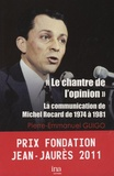 "Pierre-Emmanuel Guigo - ""Le chantre de l'opinion"" - La communication de Michel Rocard de 1974 à 1981."