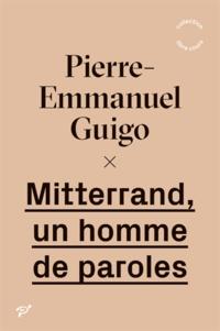 Pierre-Emmanuel Guigo - Mitterrand, un homme de paroles.