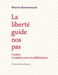 Pierre Emmanuel - La liberté guide nos pas - Précédé de Cantos et de Combats avec tes défenseurs.