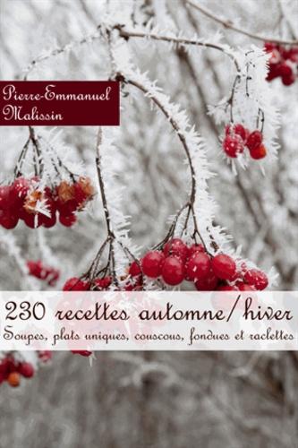 Pierre-Emmanuel Malissin - 230 recettes automne/hiver - Soupes, plats uniques, couscous, fondues et raclettes.