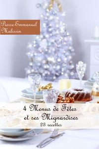 Pierre-Emmanuel Malissin - 4 Menus de fêtes et ses mignardises - 23 recettes.