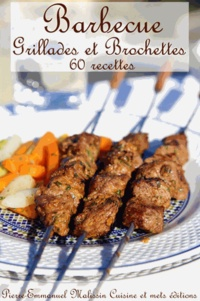 Pierre-Emmanuel Malissin - Barbecue, grillades et brochettes - 60 recettes.