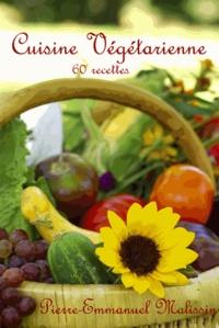 Pierre-Emmanuel Malissin - Cuisine végétarienne - 60 recettes.