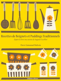 Pierre-Emmanuel Malissin - Recettes de Beignets et Puddings Traditionnels.