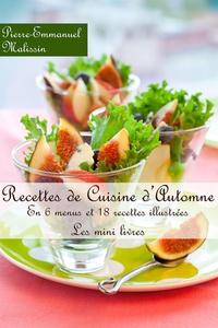 Pierre-Emmanuel Malissin - Recettes de cuisine d'automne - En 6 menus et 18 recettes illustrées.