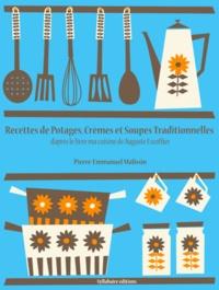 Pierre-Emmanuel Malissin - Recettes de Potages, Crèmes et Soupes traditionnelles.
