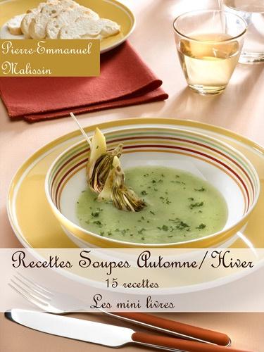 Pierre-Emmanuel Malissin - Soupes Automne / Hiver - 15 recettes.