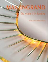 Pierre-Emmanuel Martin-Vivier - Max Ingrand - Du verre à la lumière.